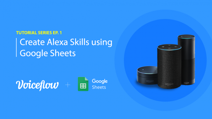 How To Create a Skill for Amazon Alexa Using Google Sheets And Voiceflow